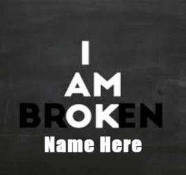 I Am Broken Quote