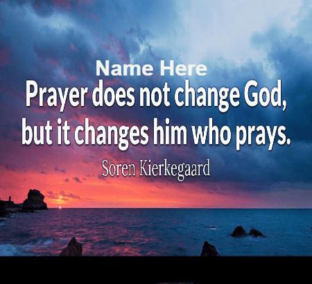 Prayer Changes The Man